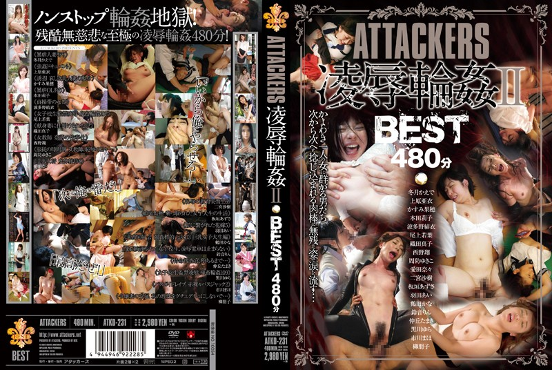 ATKD-231 ATTACKERS - Torture & Rape Gang Bangs II 480 Minute Best Collection