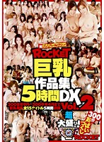 ROCKET 5 Hour Big Breast Collection DX vol. 2 Download