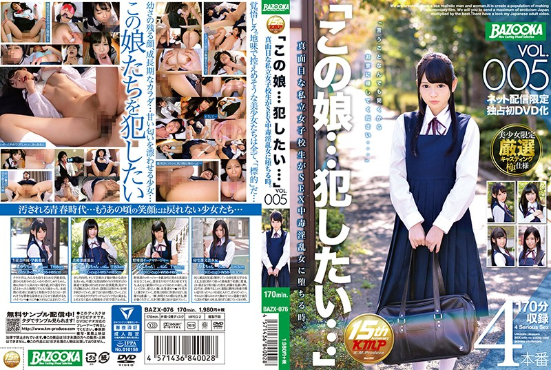 BAZX-076 I Want To Fuck This Girl... VOL.005 A Prim And Proper Schoolgirl Becomes A Horny Sex Addict