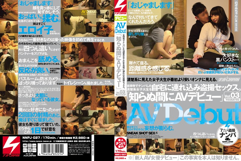 NNPJ-027 AV Debut before she knew it Vol. 3 Picking up neat and clean college girls in Kichijouji and taking them home for a fuck! POV